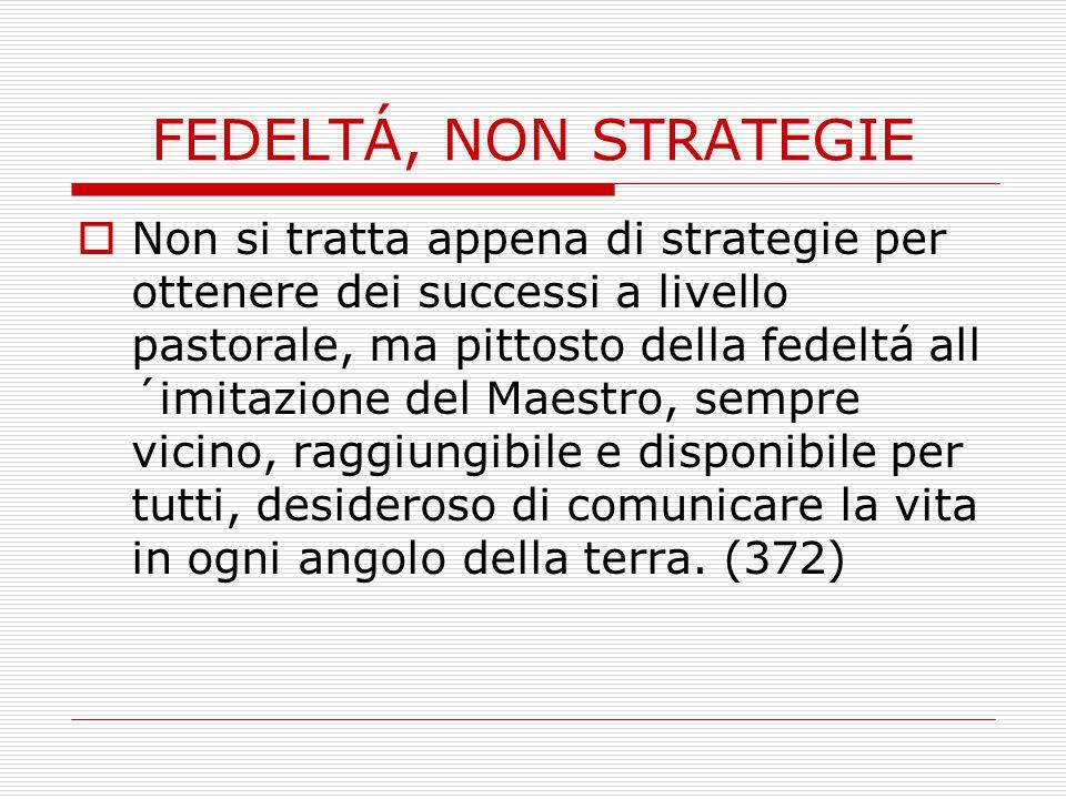 FEDELTÁ, NON STRATEGIE  Non si tratta appena di strategie per ottenere dei successi a livello pastorale, ma pittosto della fedeltá all ´imitazione de