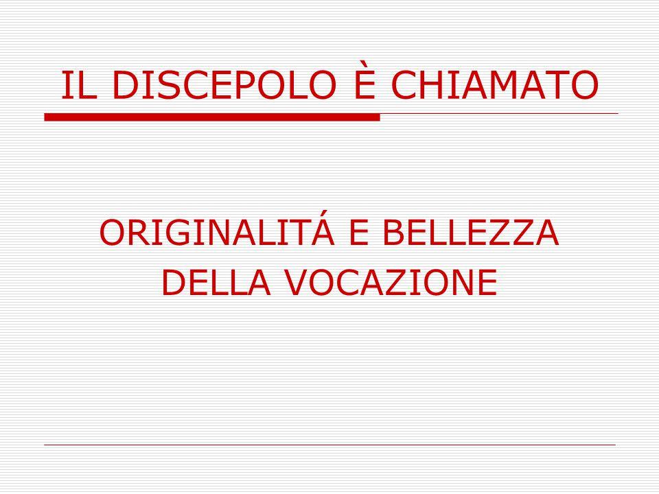 IL DISCEPOLO È CHIAMATO ORIGINALITÁ E BELLEZZA DELLA VOCAZIONE