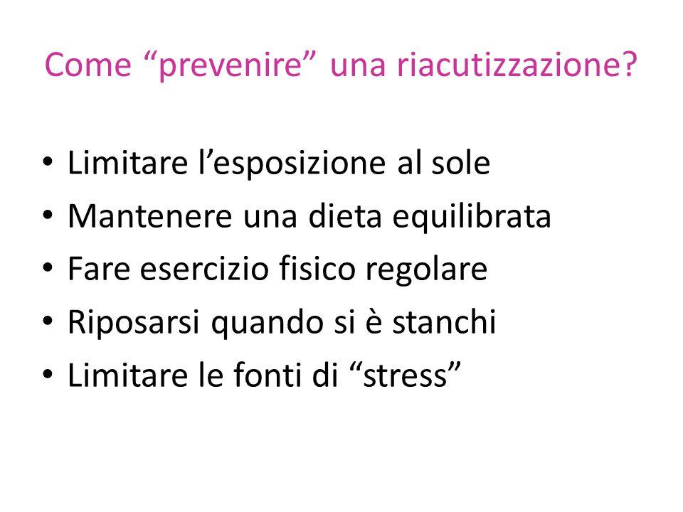 """Come """"prevenire"""" una riacutizzazione? Limitare l'esposizione al sole Mantenere una dieta equilibrata Fare esercizio fisico regolare Riposarsi quando s"""