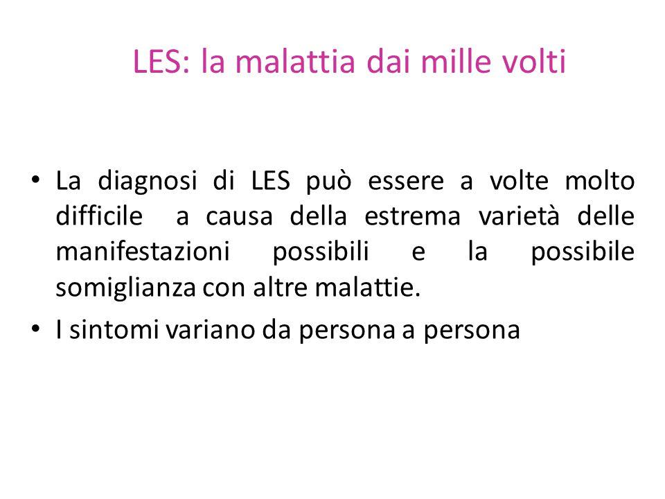 LES: la malattia dai mille volti La diagnosi di LES può essere a volte molto difficile a causa della estrema varietà delle manifestazioni possibili e la possibile somiglianza con altre malattie.