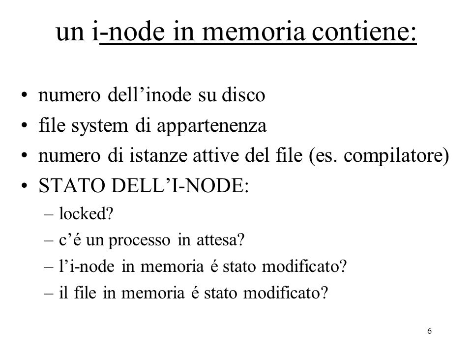 17 Algoritmo di conversione algoritm namei /* conversione pathname - inode input pathname; output inode; { if (pathname starts from root) working inode = root inode else working inode = current directory inode; while (there is no more pathname) { read next path name; verify that working inode is of directory, and access permission ok; read directory (working inode); if (component matches an entry in directory (working inode)) { get inode number for matched component; release working inode; working inode = inode of matched component } else /* component not in directory */ return (no inode)} return (working inode); }