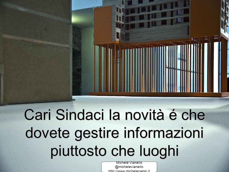 Cari Sindaci la novità é che dovete gestire informazioni piuttosto che luoghi Michele Vianello @michelevianello http://www.michelecamp.it Michele Vianello @michelevianello http://www.michelecamp.it
