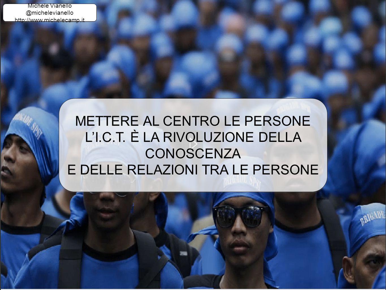 Michele Vianello @michelevianello http://www.michelecamp.it Michele Vianello @michelevianello http://www.michelecamp.it METTERE AL CENTRO LE PERSONE L'I.C.T.