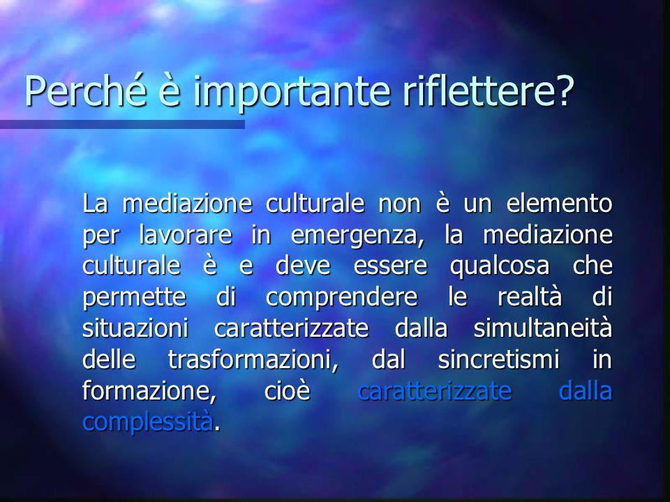 Perché è importante riflettere? La mediazione culturale non è un elemento per lavorare in emergenza, la mediazione culturale è e deve essere qualcosa