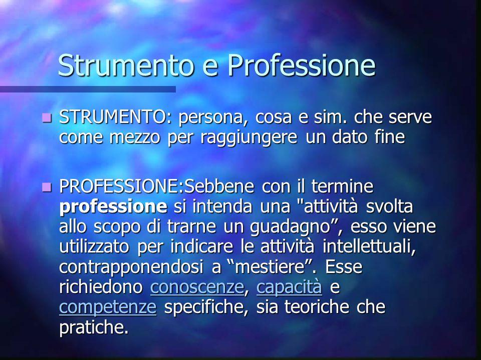 Strumento e Professione STRUMENTO: persona, cosa e sim. che serve come mezzo per raggiungere un dato fine STRUMENTO: persona, cosa e sim. che serve co