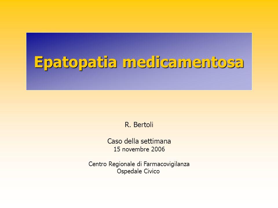 Definizione del tipo di danno epatico medicamentoso Alterazione test epatici: aumento isolato dell ASAT, bilirubina o FA Danno epatocellulare: ALAT >2 x ULN (limite superiore della norma) oppure ALAT/FA >5 Danno colestatico: PA > 2 x ULN oppure ALAT/FA <2 Danno misto: ALAT/FA >2 <5 e ALAT + PA > 2 x ULN Riconoscere il tipo di danno è importante poiché alcuni farmaci sono noti per un certo tipo di danno più che per un altro J Hepatol 1990; 11:272-276