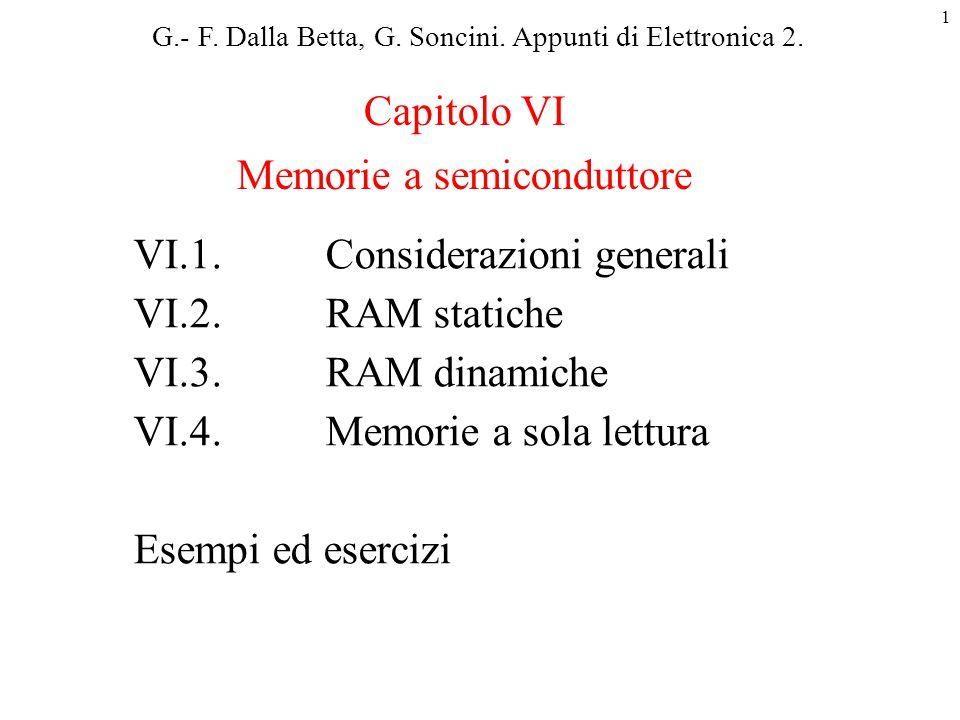 1 VI.1. Considerazioni generali VI.2. RAM statiche VI.3. RAM dinamiche VI.4.Memorie a sola lettura Esempi ed esercizi Capitolo VI Memorie a semicondut