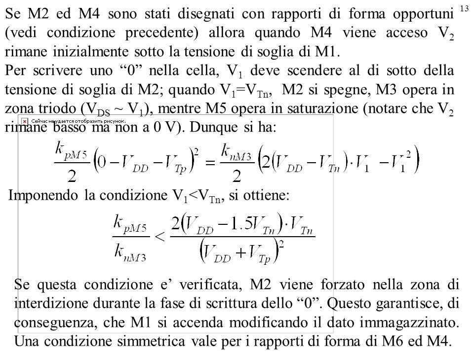 13 Imponendo la condizione V 1 <V Tn, si ottiene: Se questa condizione e' verificata, M2 viene forzato nella zona di interdizione durante la fase di s