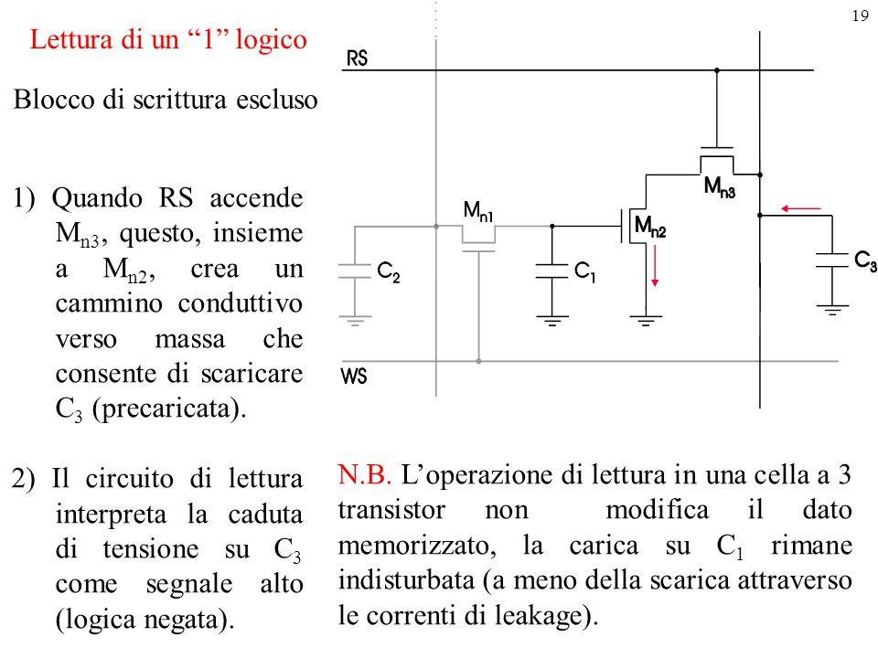 """19 Lettura di un """"1"""" logico 1) Quando RS accende M n3, questo, insieme a M n2, crea un cammino conduttivo verso massa che consente di scaricare C 3 (p"""