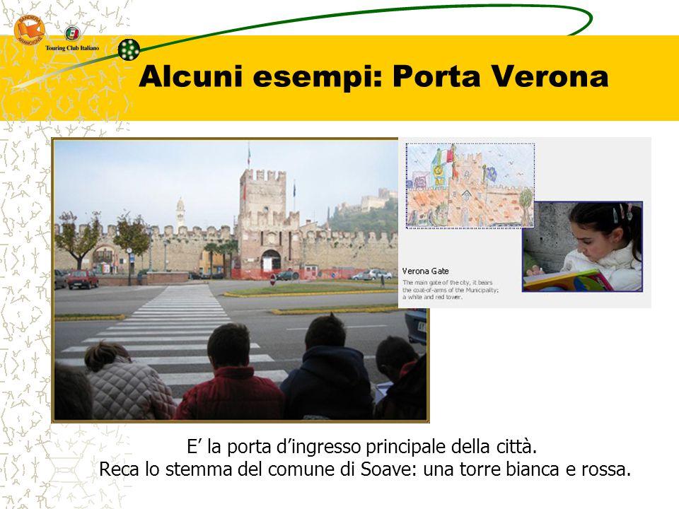 Alcuni esempi: Porta Verona E' la porta d'ingresso principale della città. Reca lo stemma del comune di Soave: una torre bianca e rossa.