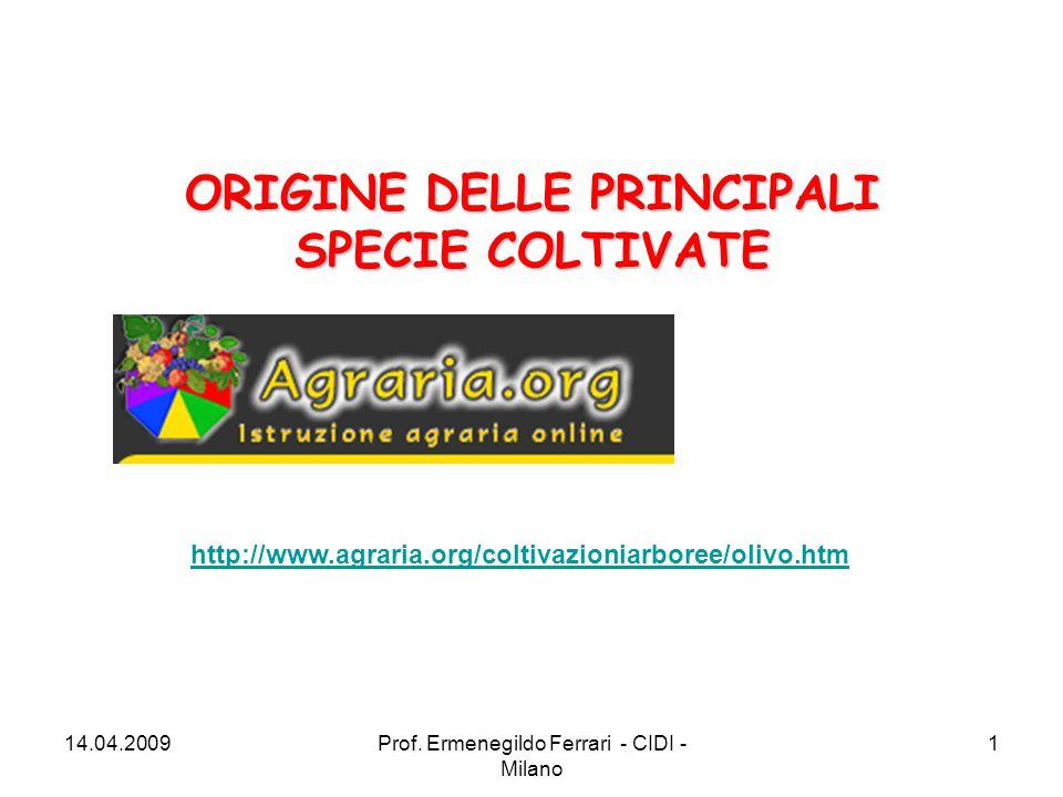 ORIGINE DELLE PRINCIPALI SPECIE COLTIVATE http://www.agraria.org/coltivazioniarboree/olivo.htm 14.04.20091Prof. Ermenegildo Ferrari - CIDI - Milano