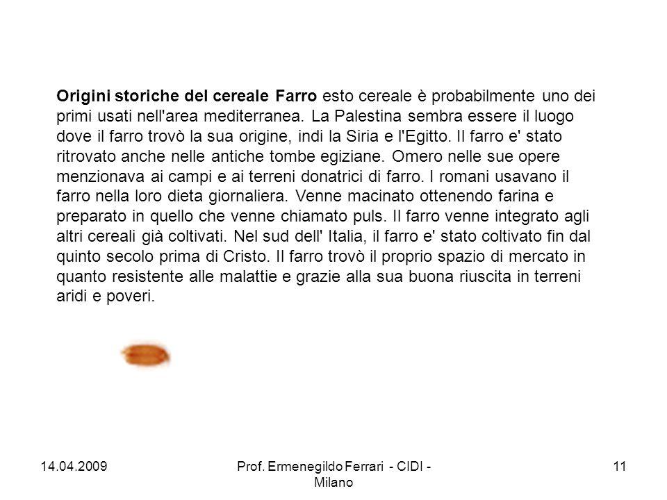 Origini storiche del cereale Farro esto cereale è probabilmente uno dei primi usati nell'area mediterranea. La Palestina sembra essere il luogo dove i