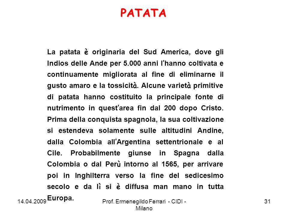 La patata è originaria del Sud America, dove gli Indios delle Ande per 5.000 anni l ' hanno coltivata e continuamente migliorata al fine di eliminarne