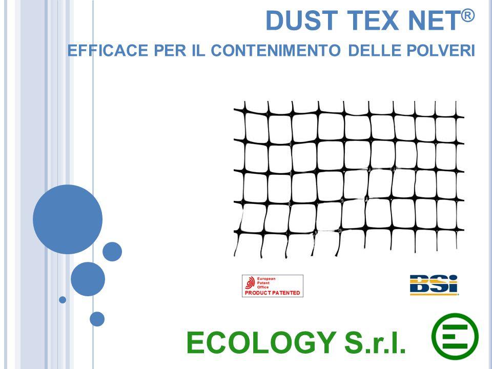 DUST TEX NET ® EFFICACE PER IL CONTENIMENTO DELLE POLVERI ECOLOGY S.r.l.