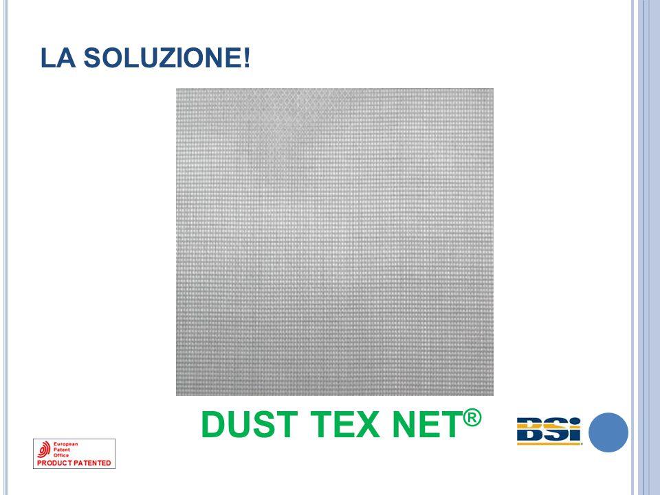 LA SOLUZIONE! DUST TEX NET ®