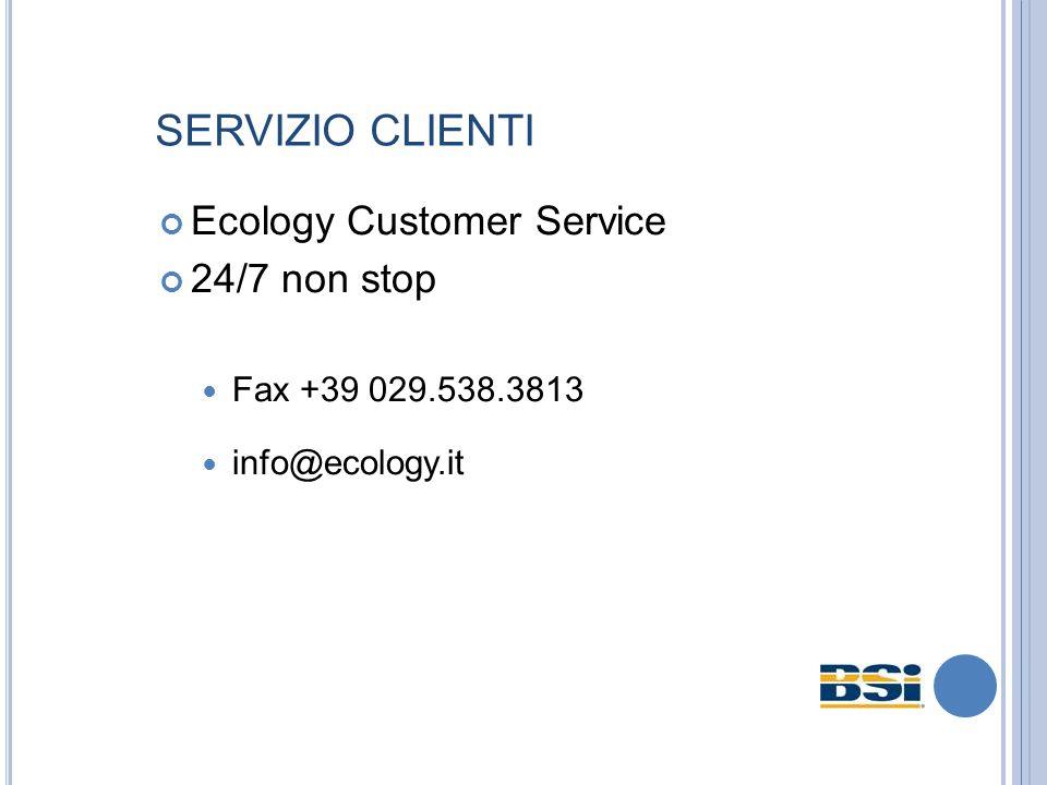 SERVIZIO CLIENTI Ecology Customer Service 24/7 non stop Fax +39 029.538.3813 info@ecology.it