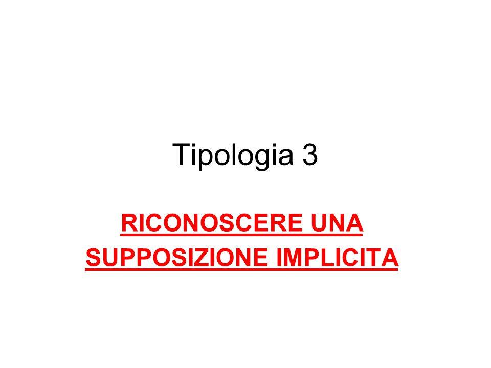 Tipologia 3 RICONOSCERE UNA SUPPOSIZIONE IMPLICITA