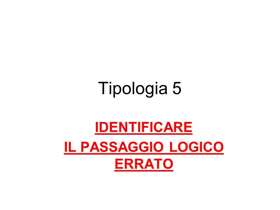Tipologia 5 IDENTIFICARE IL PASSAGGIO LOGICO ERRATO