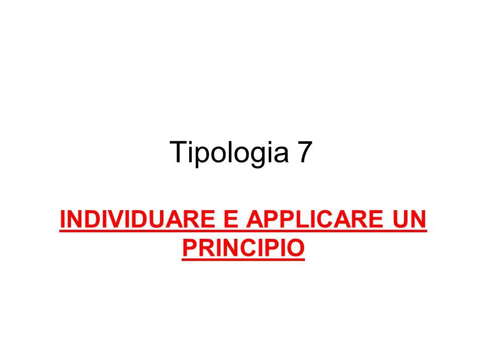 Tipologia 7 INDIVIDUARE E APPLICARE UN PRINCIPIO