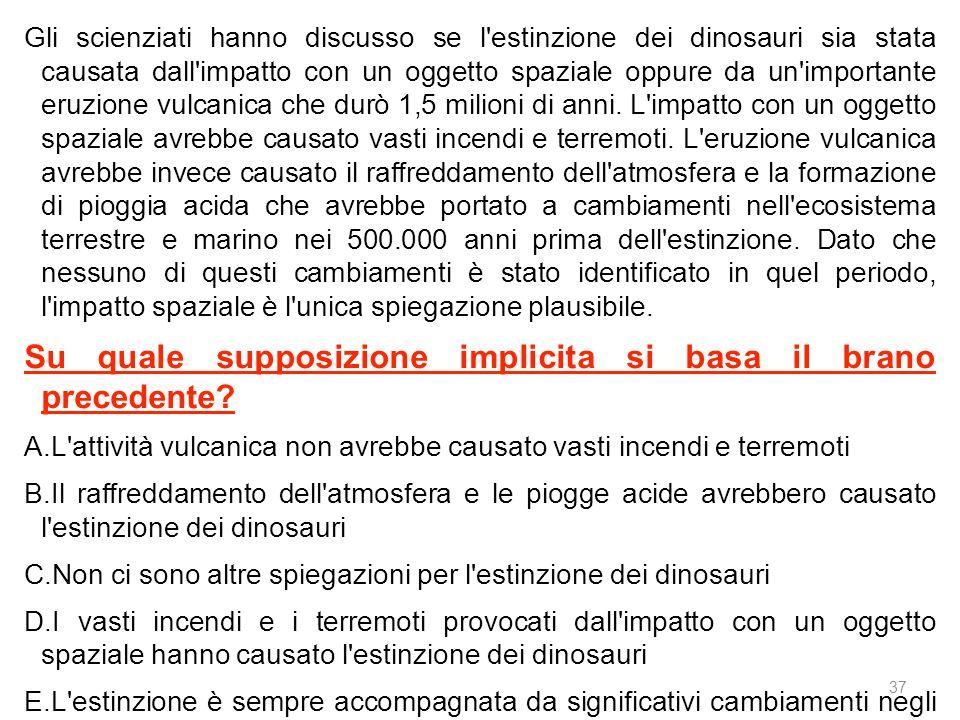 37 Gli scienziati hanno discusso se l estinzione dei dinosauri sia stata causata dall impatto con un oggetto spaziale oppure da un importante eruzione vulcanica che durò 1,5 milioni di anni.
