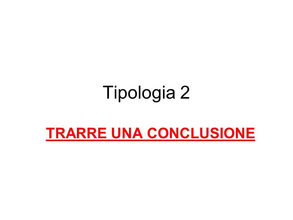 Tipologia 2 TRARRE UNA CONCLUSIONE