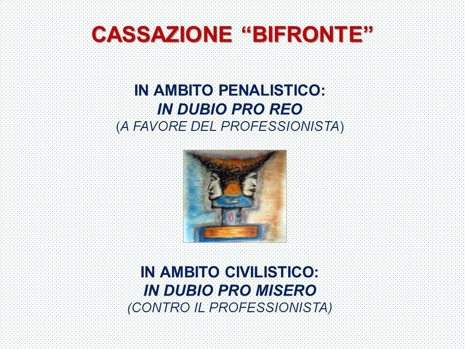 """CASSAZIONE """"BIFRONTE"""" IN AMBITO PENALISTICO: IN DUBIO PRO REO (A FAVORE DEL PROFESSIONISTA) IN AMBITO CIVILISTICO: IN DUBIO PRO MISERO (CONTRO IL PROF"""