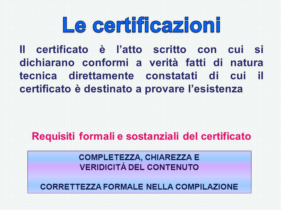 Il certificato è l'atto scritto con cui si dichiarano conformi a verità fatti di natura tecnica direttamente constatati di cui il certificato è destin