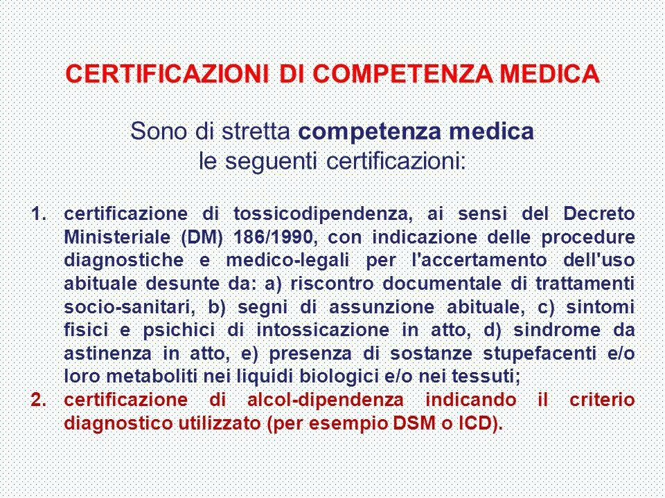CERTIFICAZIONI DI COMPETENZA MEDICA Sono di stretta competenza medica le seguenti certificazioni: 1.certificazione di tossicodipendenza, ai sensi del