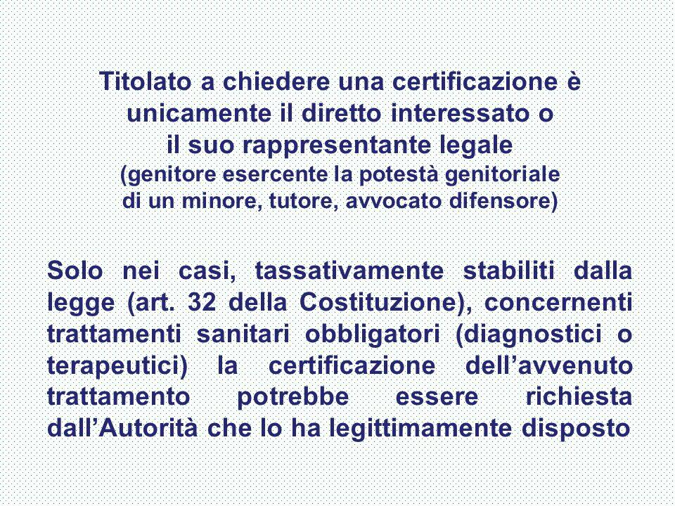Titolato a chiedere una certificazione è unicamente il diretto interessato o il suo rappresentante legale (genitore esercente la potestà genitoriale d