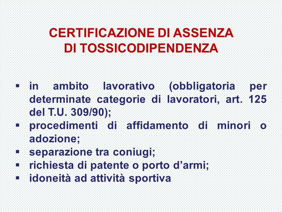 CERTIFICAZIONE DI ASSENZA DI TOSSICODIPENDENZA  in ambito lavorativo (obbligatoria per determinate categorie di lavoratori, art. 125 del T.U. 309/90)