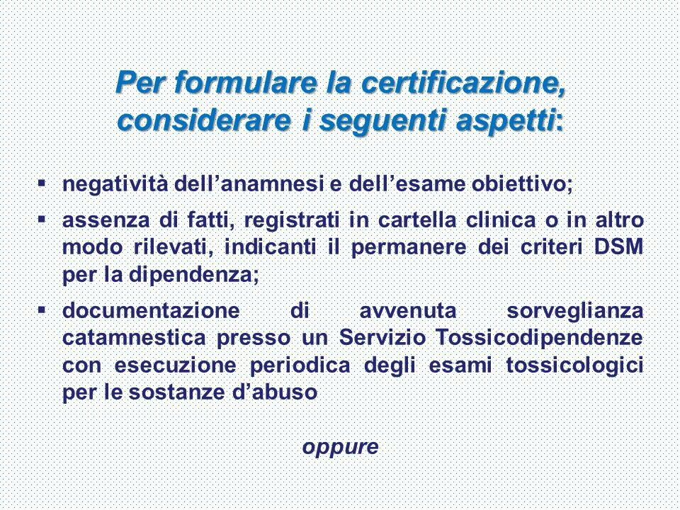 Per formulare la certificazione, considerare i seguenti aspetti:  negatività dell'anamnesi e dell'esame obiettivo;  assenza di fatti, registrati in