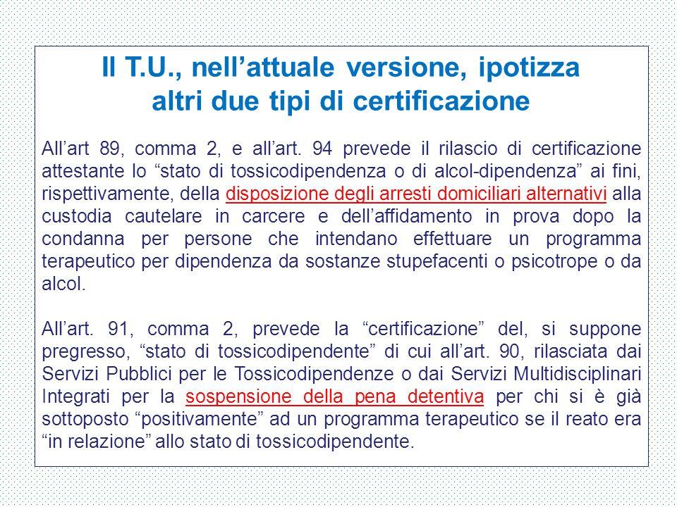 Il T.U., nell'attuale versione, ipotizza altri due tipi di certificazione All'art 89, comma 2, e all'art. 94 prevede il rilascio di certificazione att