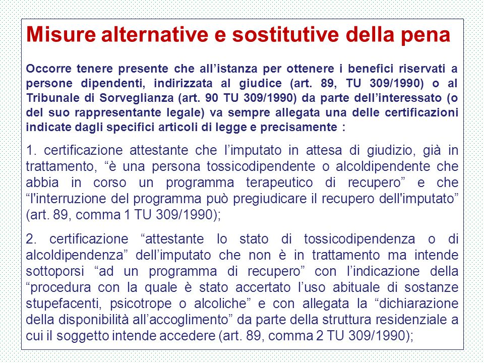 Misure alternative e sostitutive della pena Occorre tenere presente che all'istanza per ottenere i benefici riservati a persone dipendenti, indirizzat