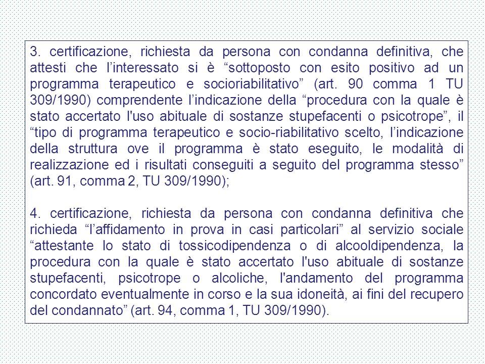 """3. certificazione, richiesta da persona con condanna definitiva, che attesti che l'interessato si è """"sottoposto con esito positivo ad un programma ter"""