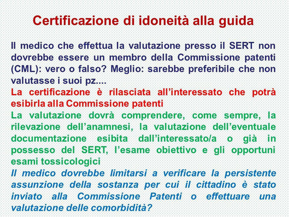 Certificazione di idoneità alla guida Il medico che effettua la valutazione presso il SERT non dovrebbe essere un membro della Commissione patenti (CM