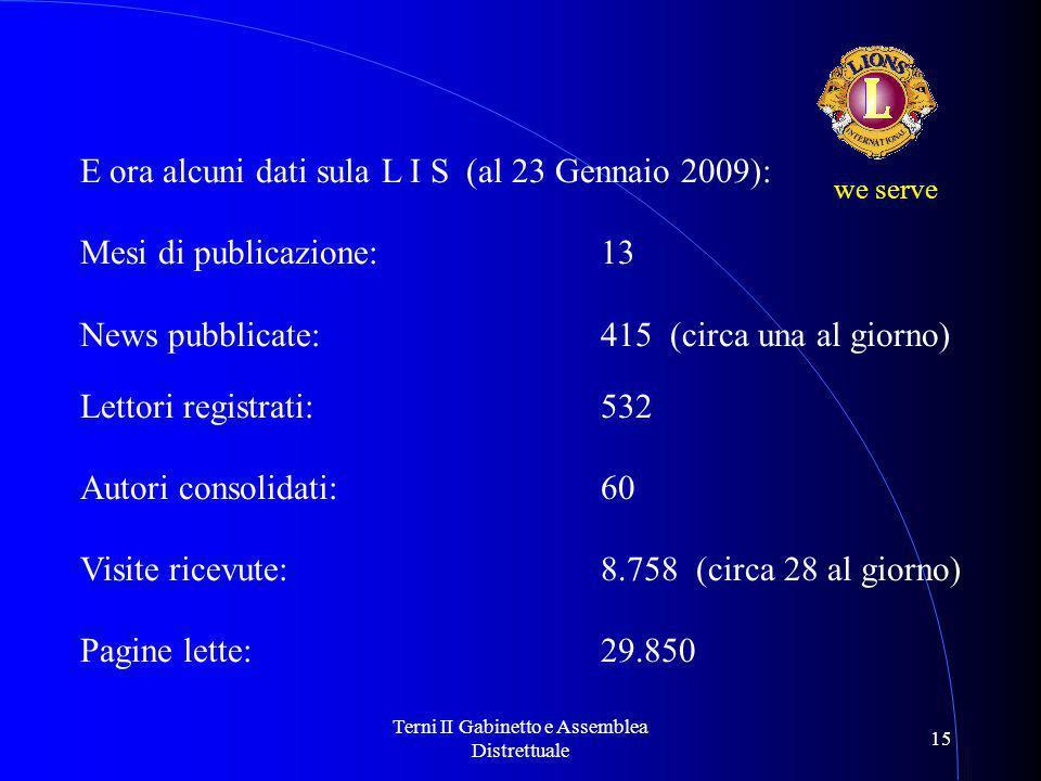 Terni II Gabinetto e Assemblea Distrettuale 15 we serve E ora alcuni dati sula L I S (al 23 Gennaio 2009): Mesi di publicazione: 13 News pubblicate: 4