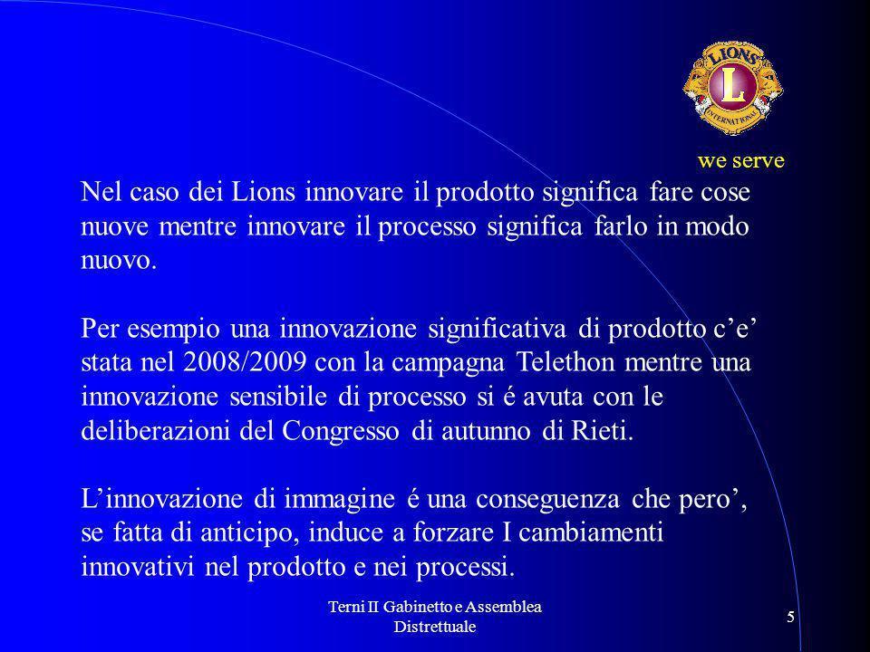 Terni II Gabinetto e Assemblea Distrettuale 5 Nel caso dei Lions innovare il prodotto significa fare cose nuove mentre innovare il processo significa