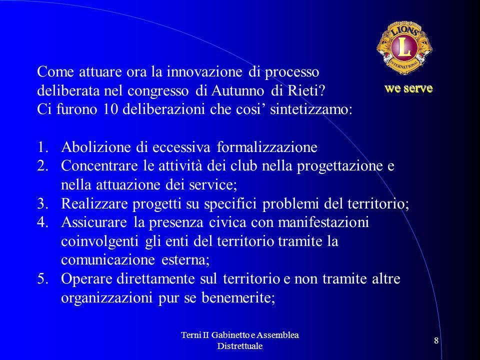 Terni II Gabinetto e Assemblea Distrettuale 8 we serve Come attuare ora la innovazione di processo deliberata nel congresso di Autunno di Rieti? Ci fu