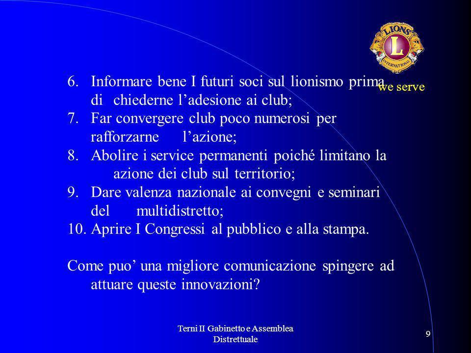 Terni II Gabinetto e Assemblea Distrettuale 9 6.Informare bene I futuri soci sul lionismo prima di chiederne l'adesione ai club; 7.Far convergere club