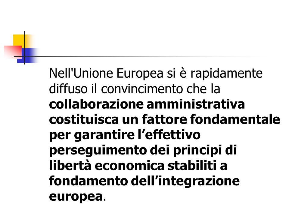 Nell'Unione Europea si è rapidamente diffuso il convincimento che la collaborazione amministrativa costituisca un fattore fondamentale per garantire l