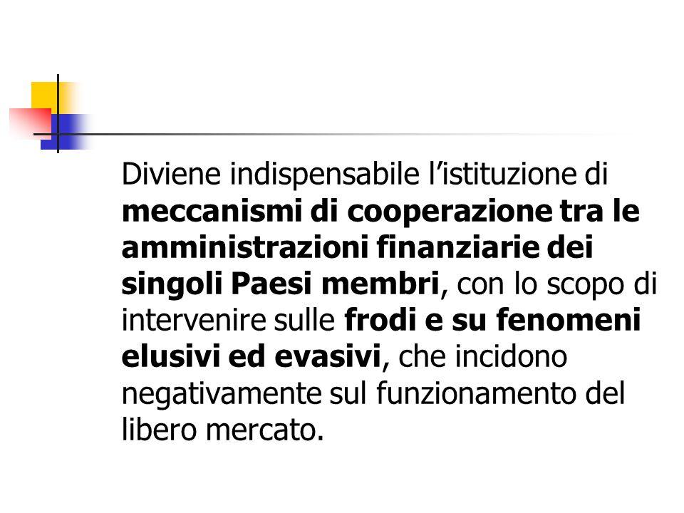 Diviene indispensabile l'istituzione di meccanismi di cooperazione tra le amministrazioni finanziarie dei singoli Paesi membri, con lo scopo di interv