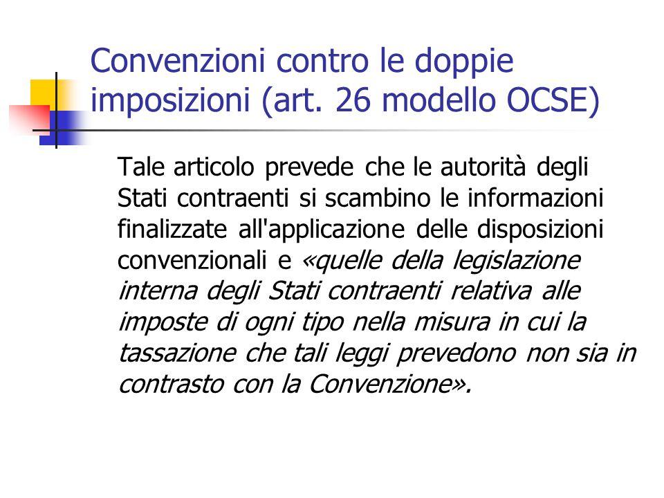 Convenzioni contro le doppie imposizioni (art. 26 modello OCSE) Tale articolo prevede che le autorità degli Stati contraenti si scambino le informazio