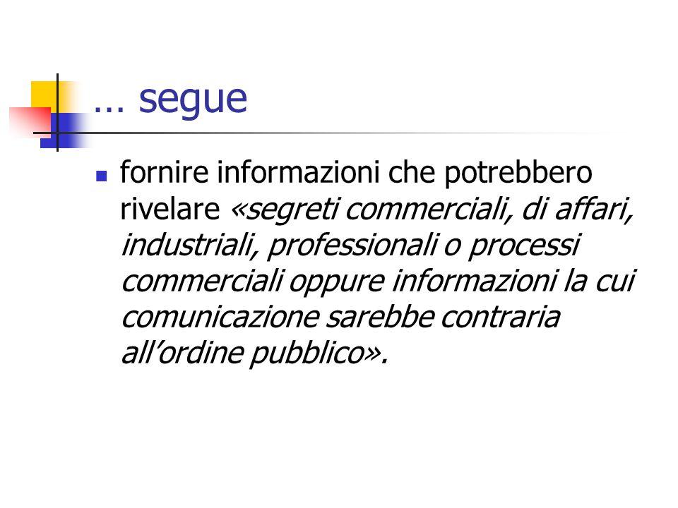 … segue fornire informazioni che potrebbero rivelare «segreti commerciali, di affari, industriali, professionali o processi commerciali oppure informa