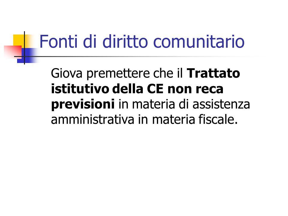 Fonti di diritto comunitario Giova premettere che il Trattato istitutivo della CE non reca previsioni in materia di assistenza amministrativa in mater