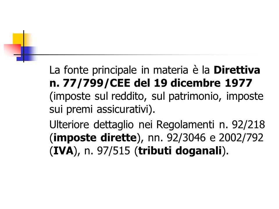 La fonte principale in materia è la Direttiva n. 77/799/CEE del 19 dicembre 1977 (imposte sul reddito, sul patrimonio, imposte sui premi assicurativi)