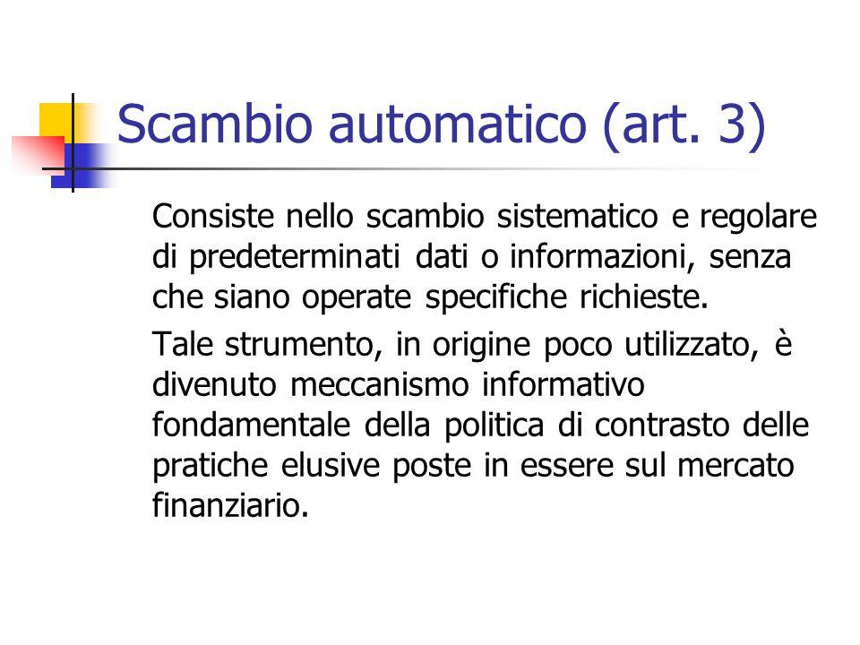 Scambio automatico (art. 3) Consiste nello scambio sistematico e regolare di predeterminati dati o informazioni, senza che siano operate specifiche ri