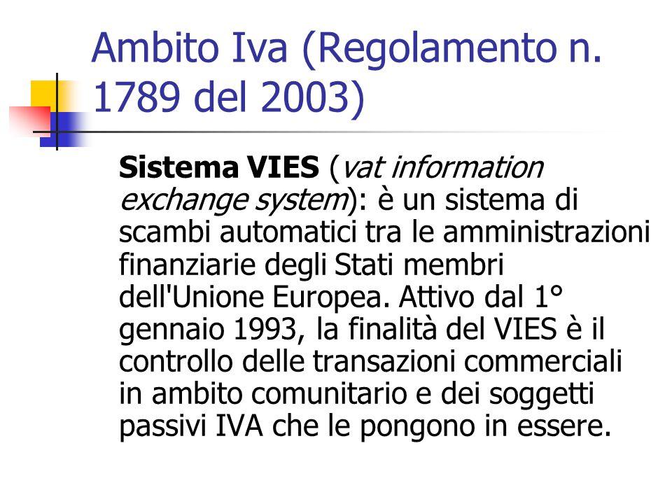 Ambito Iva (Regolamento n. 1789 del 2003) Sistema VIES (vat information exchange system): è un sistema di scambi automatici tra le amministrazioni fin