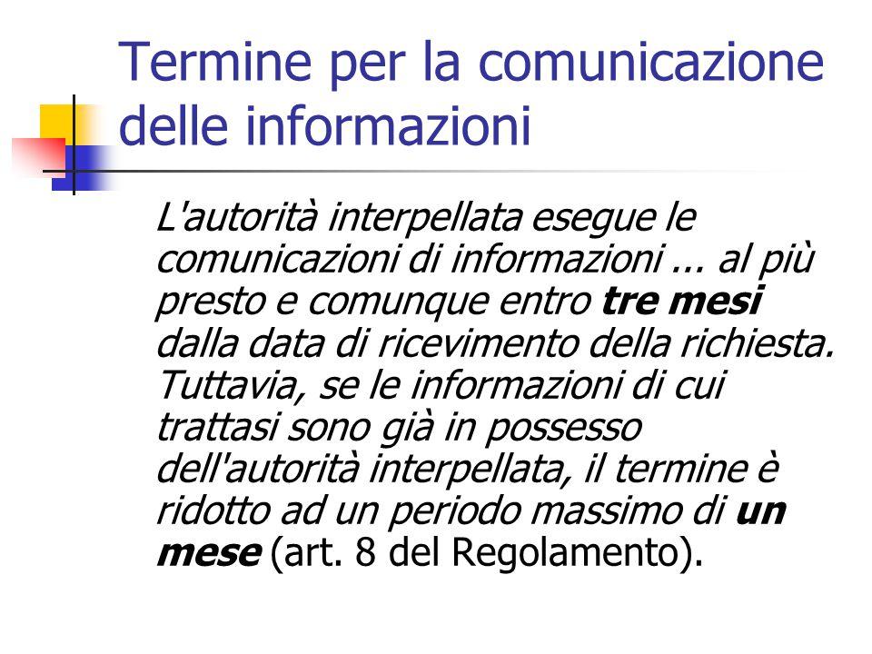 Termine per la comunicazione delle informazioni L'autorità interpellata esegue le comunicazioni di informazioni... al più presto e comunque entro tre