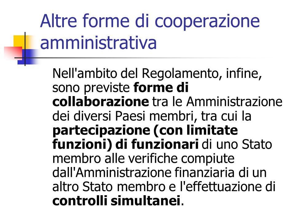 Altre forme di cooperazione amministrativa Nell'ambito del Regolamento, infine, sono previste forme di collaborazione tra le Amministrazione dei diver
