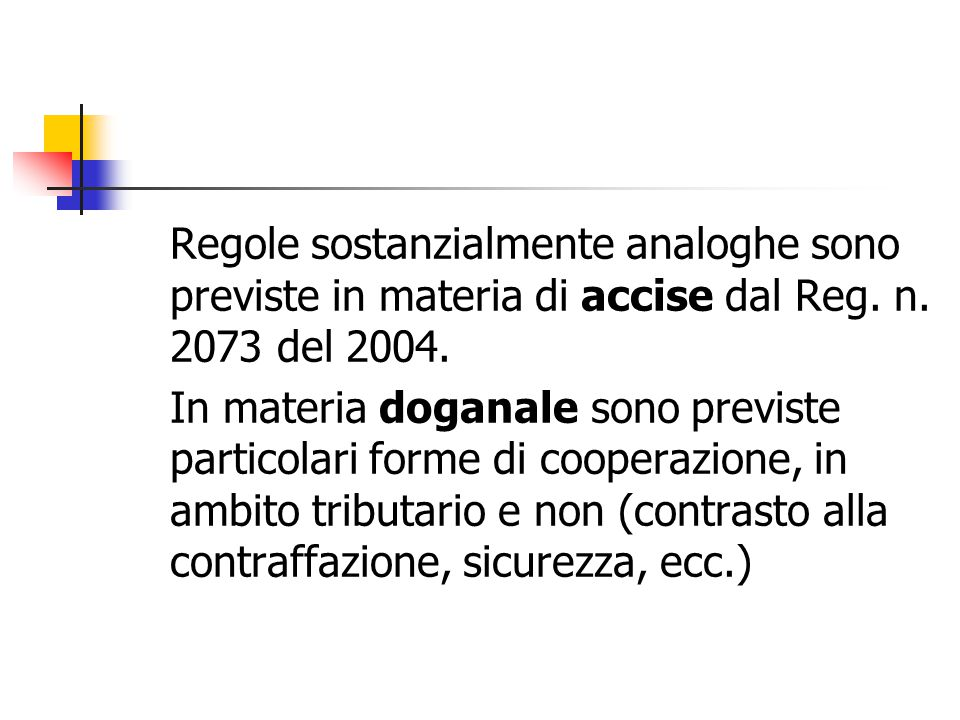 Regole sostanzialmente analoghe sono previste in materia di accise dal Reg. n. 2073 del 2004. In materia doganale sono previste particolari forme di c